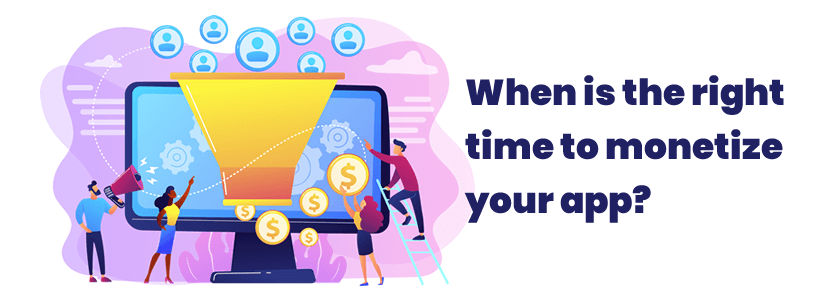 When is the right time to monetize your app?