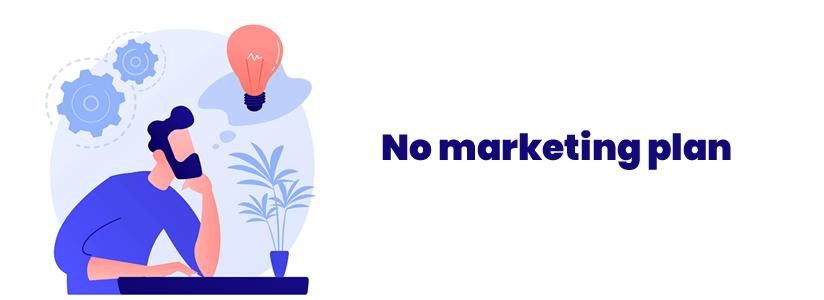 No marketing plan