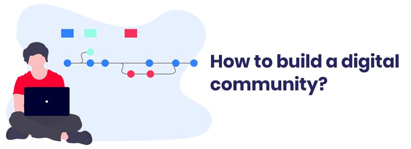 How to build a digital community
